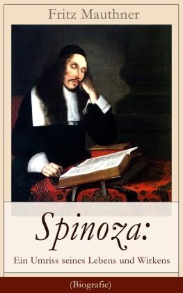 Spinoza: Ein Umriss seines Lebens und Wirkens (Biografie)