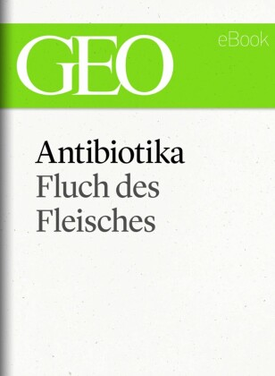 Antibiotika: Fluch des Fleisches (GEO eBook Single)