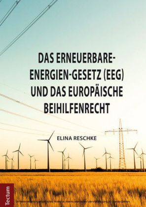 Das Erneuerbare-Energien-Gesetz (EEG) und das europäische Beihilfenrecht