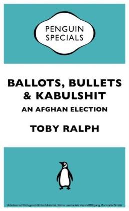 Ballots, Bullets & Kabulshit: An Afghan Election: Penguin Specials