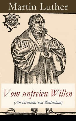 Vom unfreien Willen (An Erasmus von Rotterdam)