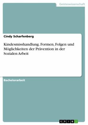 Kindesmisshandlung. Formen, Folgen und Möglichkeiten der Prävention in der Sozialen Arbeit