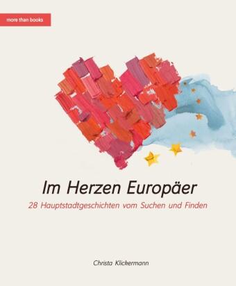 Im Herzen Europäer. 28 Hauptstadtgeschichten vom Suchen und Finden