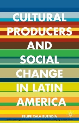 Cultural Producers and Social Change in Latin America