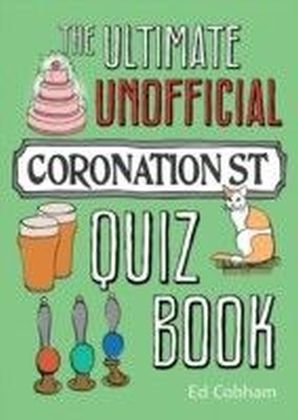 Ultimate Unofficial Coronation Street Quiz Book