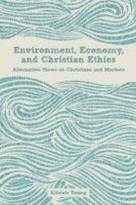 Environment, Economy, and Christian Ethics