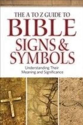 A to Z Guide to Bible Signs and Symbols