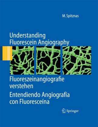 Understanding Fluorescein Angiography, Fluoreszeinangiografie verstehen, Entendiendo Angiografía con Fluoresceína