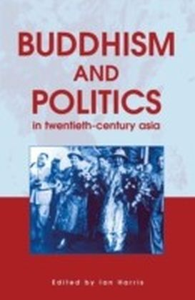 Buddhism and Politics in Twentieth Century Asia