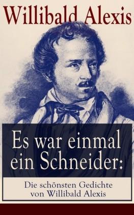 Es war einmal ein Schneider: Die schönsten Gedichte von Willibald Alexis