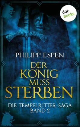 Die Tempelritter-Saga - Band 2: Der König muss sterben