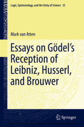Essays on Go?del's Reception of Leibniz, Husserl, and Brouwer