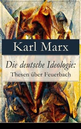 Die deutsche Ideologie: Thesen über Feuerbach