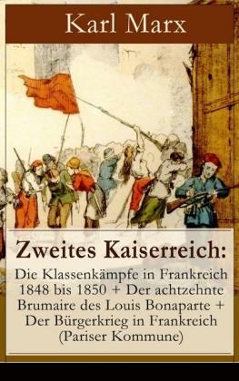 Zweites Kaiserreich: Die Klassenkämpfe in Frankreich 1848 bis 1850 + Der achtzehnte Brumaire des Louis Bonaparte + Der Bürgerkrieg in Frankreich (Pariser Kommune)
