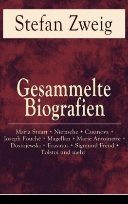Gesammelte Biografien: Maria Stuart + Nietzsche + Casanova + Joseph Fouché + Magellan + Marie Antoinette + Dostojewski + Erasmus + Sigmund Freud + Tolstoi und mehr (Vollständige Ausgaben)