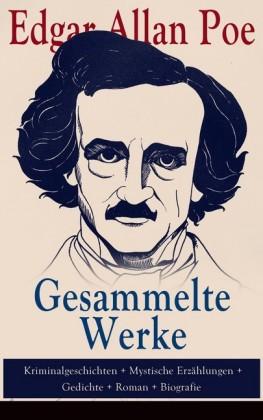 Gesammelte Werke: Kriminalgeschichten + Mystische Erzählungen + Gedichte + Roman + Biografie