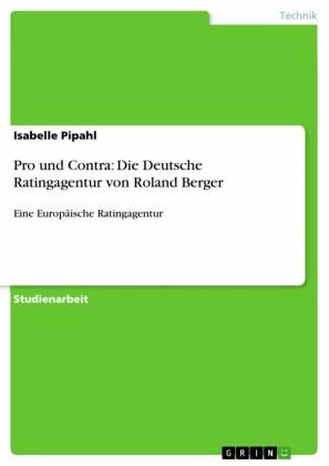 Pro und Contra: Die Deutsche Ratingagentur von Roland Berger