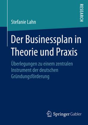 Der Businessplan in Theorie und Praxis