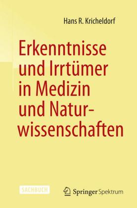 Erkenntnisse und Irrtümer in Medizin und Naturwissenschaften