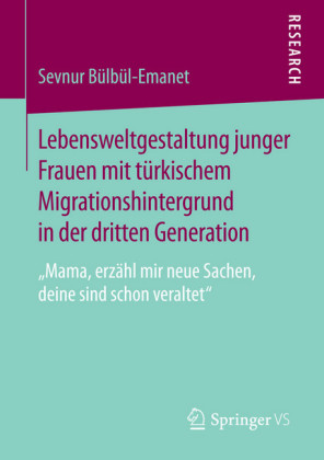 Lebensweltgestaltung junger Frauen mit türkischem Migrationshintergrund in der dritten Generation