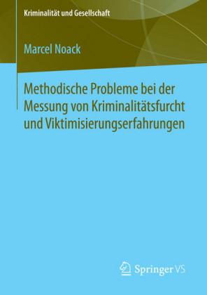 Methodische Probleme bei der Messung von Kriminalitätsfurcht und Viktimisierungserfahrungen