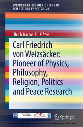 Carl Friedrich von Weizsäcker: Pioneer of Physics, Philosophy, Religion, Politics and Peace Research
