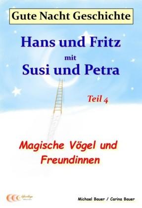 Gute-Nacht-Geschichte: Hans und Fritz mit Susi und Petra - Magische Vögel und Freundinnen