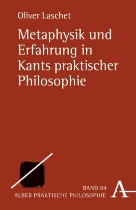 Metaphysik und Erfahrung in Kants praktischer Philosophie