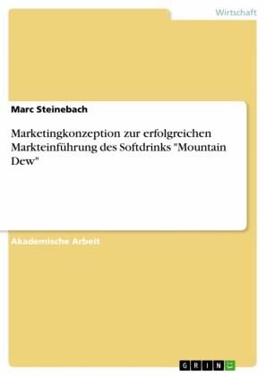Marketingkonzeption zur erfolgreichen Markteinführung des Softdrinks 'Mountain Dew'