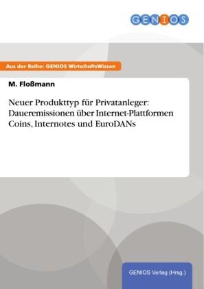 Neuer Produkttyp für Privatanleger: Daueremissionen über Internet-Plattformen Coins, Internotes und EuroDANs