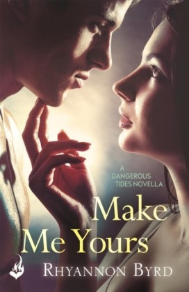 Make Me Yours: A Dangerous Tides Novella 1.5