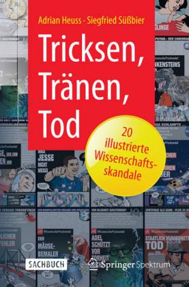 Tricksen, Tränen, Tod - 20 illustrierte Wissenschaftsskandale