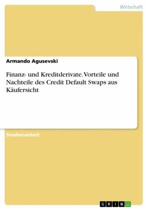 Finanz- und Kreditderivate. Vorteile und Nachteile des Credit Default Swaps aus Käufersicht