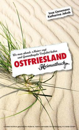 Ostfriesland. Wo man abends 'Moin' sagt und Gummikugeln Vorfahrt haben - ein Heimatbuch