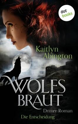 Wolfsbraut - Dritter Roman: Die Entscheidung