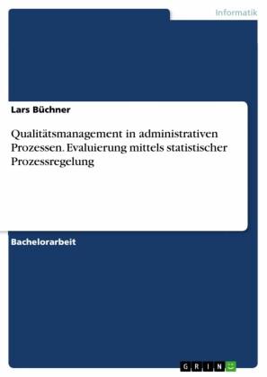 Qualitätsmanagement in administrativen Prozessen. Evaluierung mittels statistischer Prozessregelung