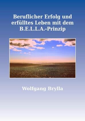 Beruflicher Erfolg und erfülltes Leben mit dem B.E.L.L.A.-Prinzip