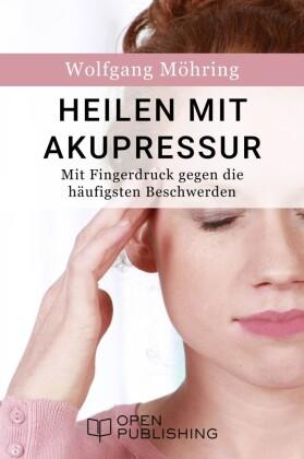 Heilen mit Akupressur - Mit Fingerdruck gegen die häufigsten Beschwerden