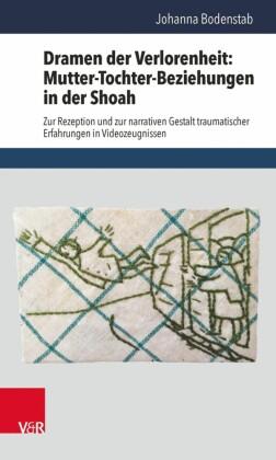 Dramen der Verlorenheit: Mutter-Tochter-Beziehungen in der Shoah