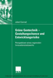 Grüne Gentechnik - Gestaltungschance und Entwicklungsrisiko