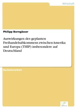 Auswirkungen des geplanten Freihandelsabkommens zwischen Amerika und Europa (THIP) insbesondere auf Deutschland
