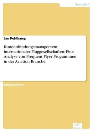 Kundenbindungsmanagement internationaler Fluggesellschaften: Eine Analyse von Frequent Flyer Programmen in der Aviation Branche