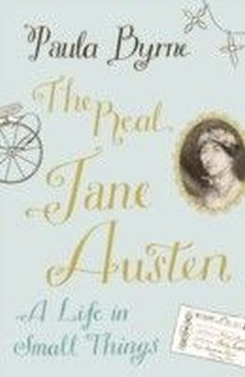 Real Jane Austen: A Life in Small Things