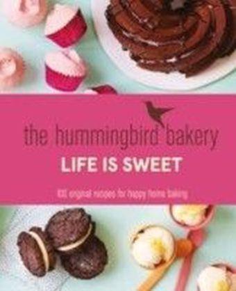 Hummingbird Bakery Life is Sweet: 100 original recipes for happy home baking