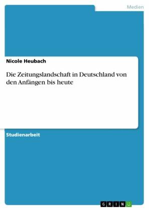 Die Zeitungslandschaft in Deutschland von den Anfängen bis heute