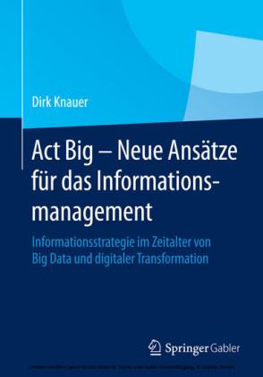 Act Big - Neue Ansätze für das Informationsmanagement
