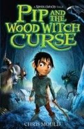 Spindlewood: 1: Pip and the Wood Witch Curse