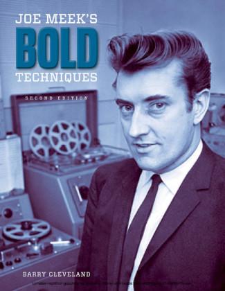 Joe Meek's Bold Techniques