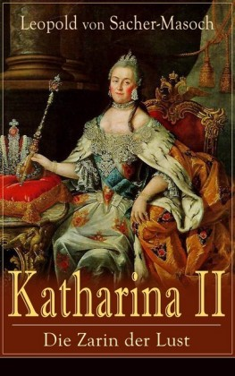 Katharina II: Die Zarin der Lust