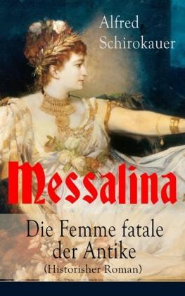 Messalina - Die Femme fatale der Antike (Historisher Roman)